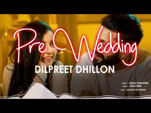 Pre Wedding (Full Audio) | Dilpreet Dhillon | Desi Crew | Latest Punjabi Song 2018 | Speed Records