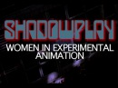 Church of Film: SHADOWPLAY—Women In Experimental Animation Trailer