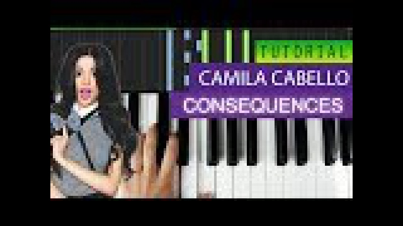 Camila Cabello - Consequences - Piano Tutorial Karaoke MIDI
