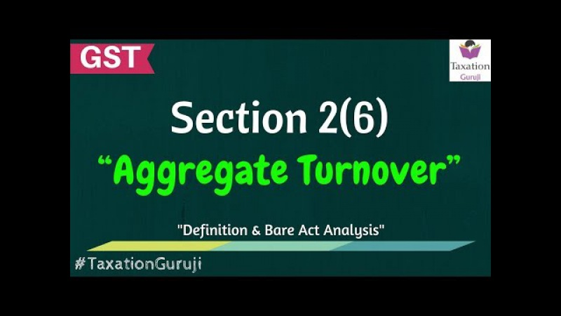 What Is AGGREGATE TURNOVER Under GST | Section 2(6) | CGST Act Definition Meaning.