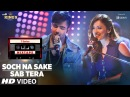 Sab Tera /Soch Na Sake Song T-Series Mixtape Neeti M Harrdy S Bhushan Kumar Ahmed K Abhijit V