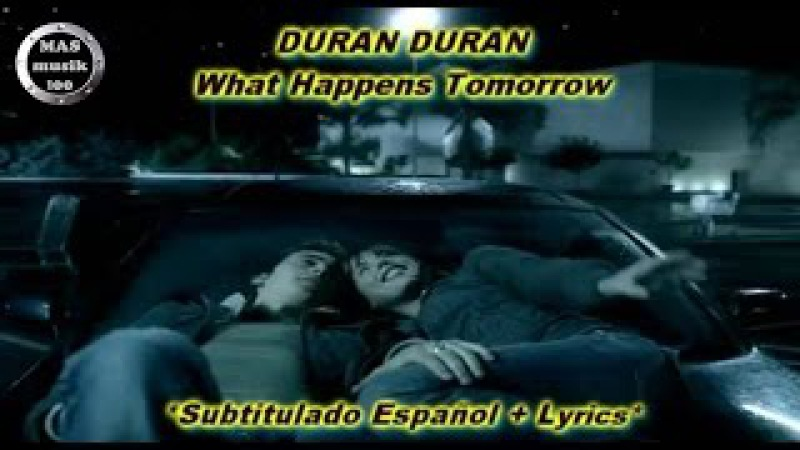 Duran Duran- What Happens Tomorrow (Subtitulado Esp. Lyrics)