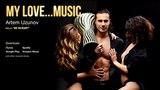 My Love...Music - Artem Uzunov