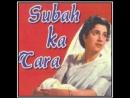 Subah Ka Tara [1954] Songs - Pradeep Kumar - Jayshree - C. Ramchandra Hits Black White Songs