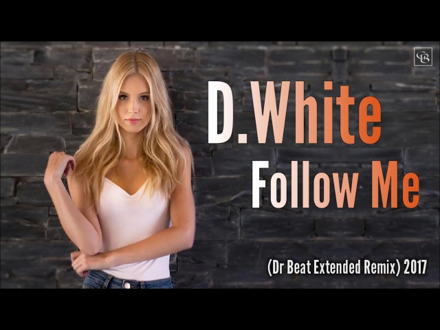 D.White - Follow Me (Dr Beat Extended Remix) 2017