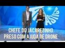 Drone ajuda prender chefe do Jacarezinho. Fantástico 28/01/2018.
