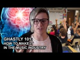 GHASTLY 101 HOW TO MAKE IT IN THE MUSIC INDUSTRY
