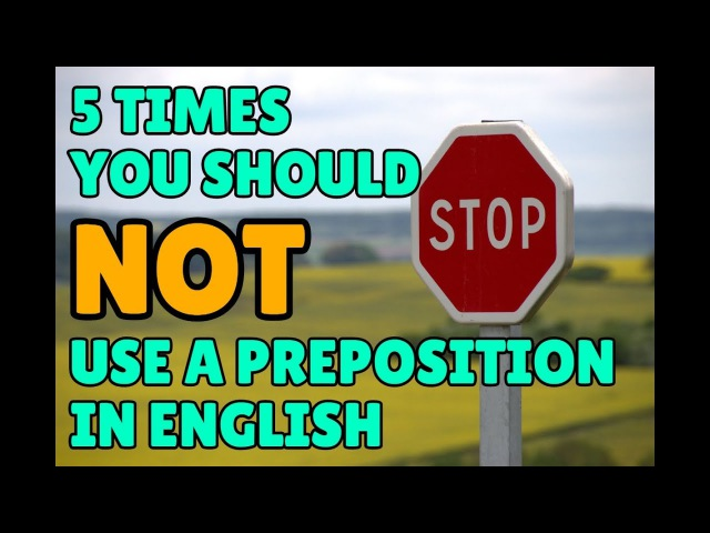 5 times you should NOT use a preposition in English