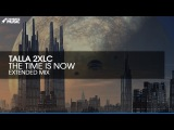 Talla 2XLC - The Time Is Now (Extended Mix)