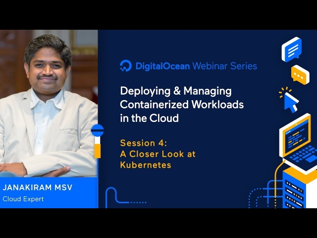 A Closer Look at Kubernetes - Webinar by Certified Kubernetes Administrator Janakiram MSV