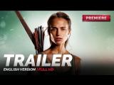 ENG | Трейлер №2: «Tomb Raider: Лара Крофт» / «Tomb Raider», 2018