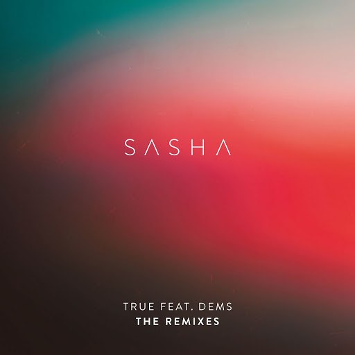 Саша альбом True (feat. Dems) [The Remixes]