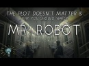 The Plot Doesn't Matter Why You Should Watch MR ROBOT No Spoilers