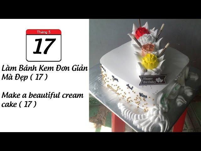 Làm Bánh Kem Đơn Giản Mà Đẹp ( 17 ) Make a beautiful cream cake ( 17 )