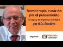 Noesiterapia curación por el pensamiento por el Dr Escudero PARTE 1