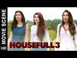 Jacqueline, Nargis & Lisa have a boyfriend | Housefull 3 | Movie Scene