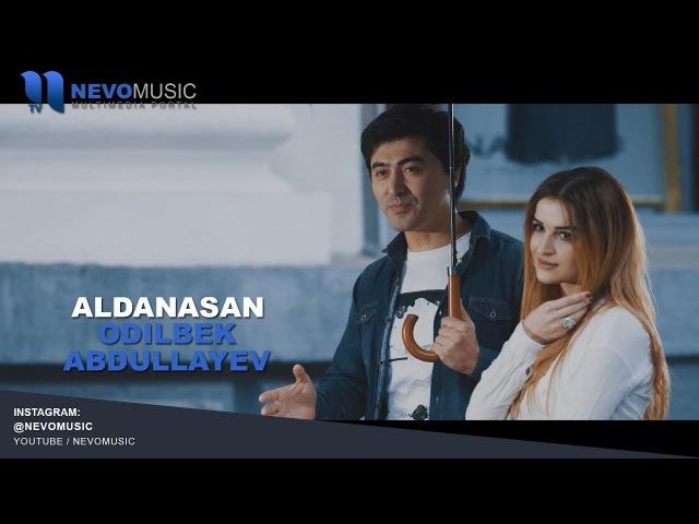 Odilbek Abdullayev - Aldanasan | Одилбек Абдуллаев - Алданасан