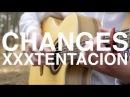 Changes - XXXTENTACION - Fingerstyle Guitar Cover