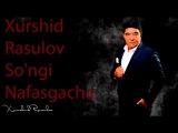 Xurshid Rasulov Songi Nafasgacha 2017