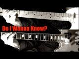 Do I Wanna Know - Arctic Monkeys ( Guitar Tab Tutorial &amp Cover )
