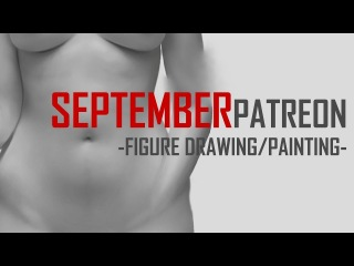 September 2017 Patreon-Figure Drawing/Painting
