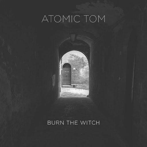 Atomic Tom альбом Burn the Witch
