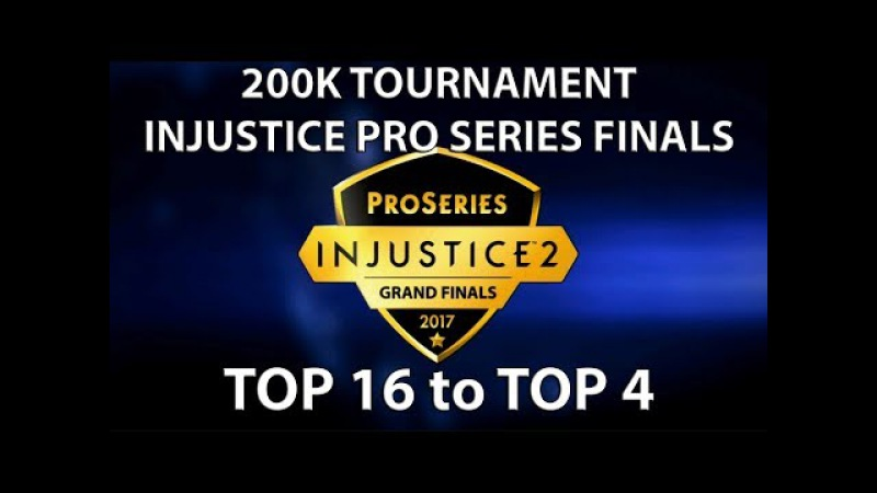 Injustice Pro Series Grand Finals - Top 16 to Top 4. 200k tournament. (SonicFox, Semiij more)