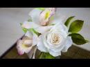Цветы из Сахарной пасты Принцесса. Орхидея и Роза в цветочной композиции - Я - ТОРТодел!