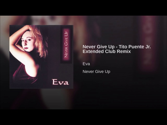 Eva - Never Give Up (Tito Puente Jr. Extended Club Remix) - (Italodance) WEB