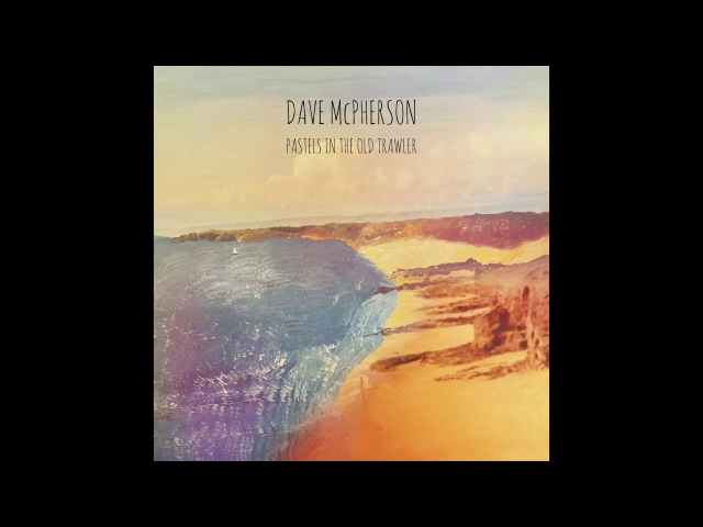 Dave McPherson - Pastels in the Old Trawler - Album Sampler (Rough Mix)