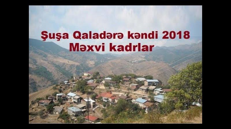 Şuşa rayonu Qaladərə kəndi 2018 ci il - Heç yerde olmayan görüntülər