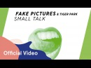 Fake Pictures Tiger Park - Small Talk Mood Video