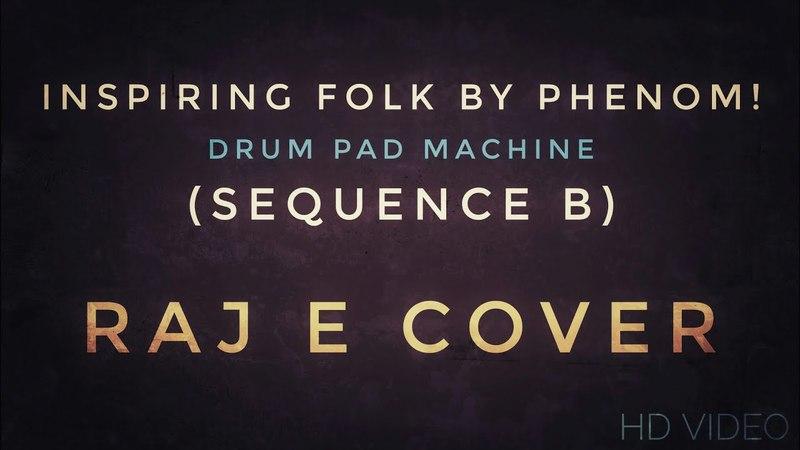 Inspiring Folk by Phenom! Drum Pad Machine (Sequence B) Cover | Raj E (HD Video)