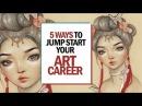 5 WAYS TO JUMP START YOUR ART CAREER 30 Days of Art Episode 22