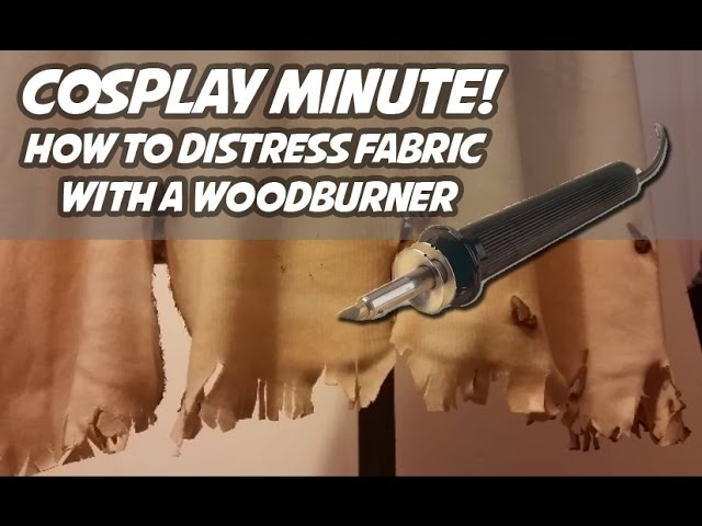 Cosplay Minute: How to Distress Fabric with a Woodburner