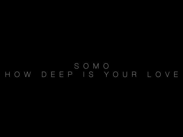 Calvin Harris/Disciples - How Deep Is Your Love (Rendition) by SoMo