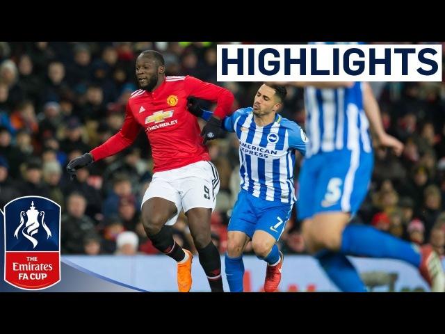 Lukaku and Matic put United in Semis   Manchester United 2-0 Brighton   Emirates FA Cup 2017/18