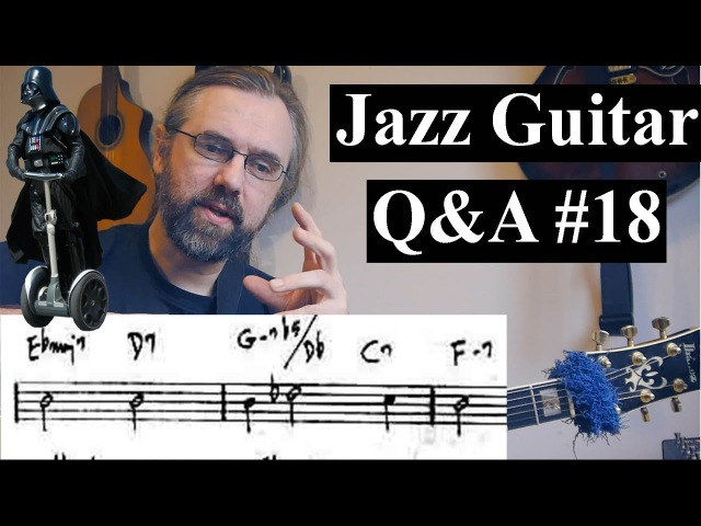 Jazz Guitar QA 18- Starwars Modes, Chromatic Chord Progressions, Practice time, Learning songs