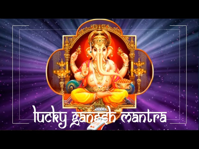 ॐ LUCKY MANTRA for TREMENDOUS LUCK - Ganesh Luck Mantra ॐ Prosperity Meditation Music PM 2018