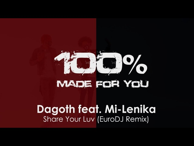 Dagoth feat. Mi-Lenika - Share Your Luv (EuroDJ Remix) [100 Made For You]