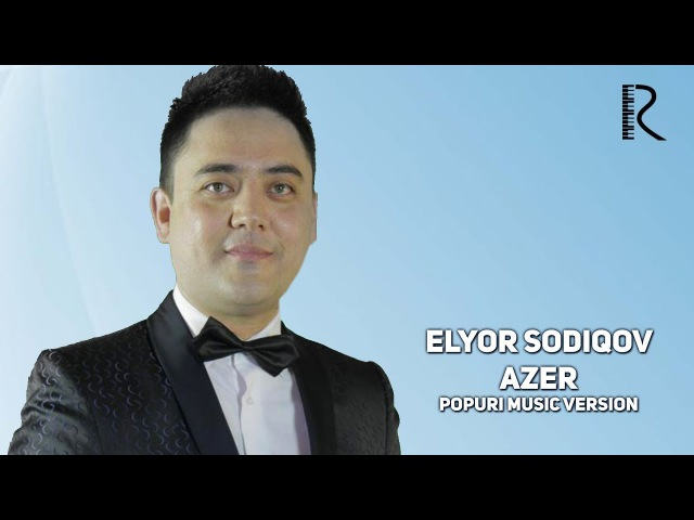 Elyor Sodiqov - Azer | Элёр Содиков - Азер (popuri music version)