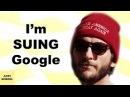 I'm Suing Google