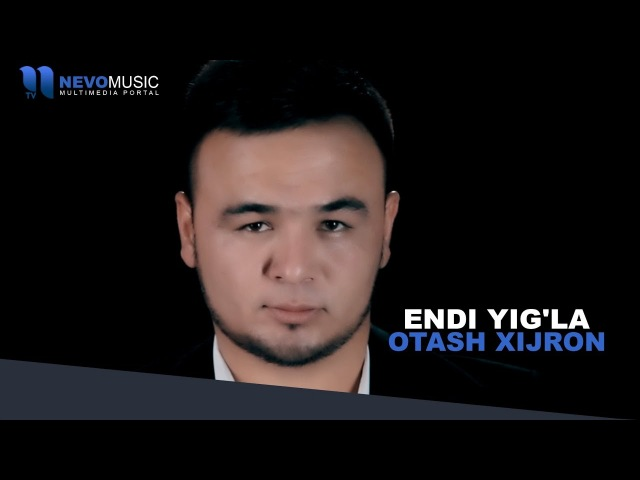 Otash Xijron - Endi yig'la | Оташ Хижрон - Энди йигла (music version)
