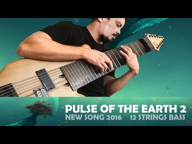 Василий Чернов - Pulse Of The Earth 2 (New single 2016)   12 Strings Bass  