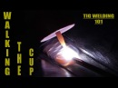 TIG Welding 101 - Walking the Cup