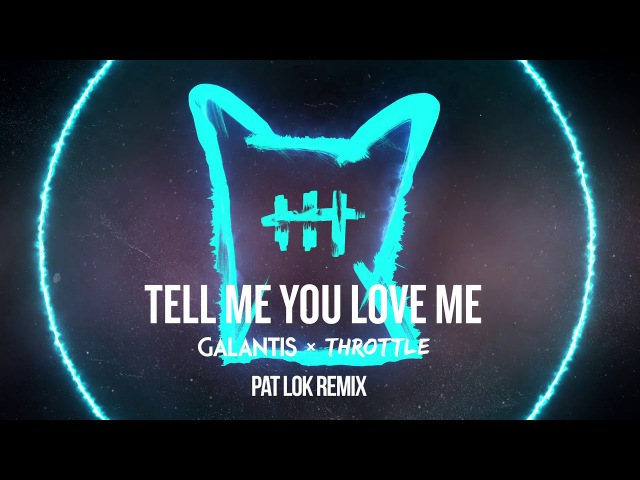 Galantis Throttle - Tell Me You Love Me (Pat Lok Remix)