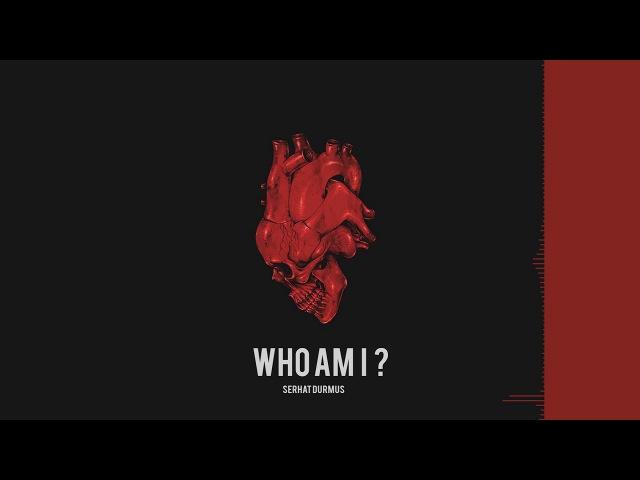 Serhat Durmus - Who Am I (HOLA EP.)