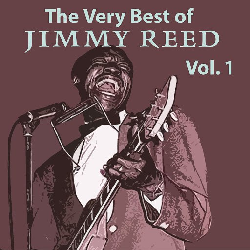 Jimmy Reed альбом The Very Best of Jimmy Reed, Vol. 1