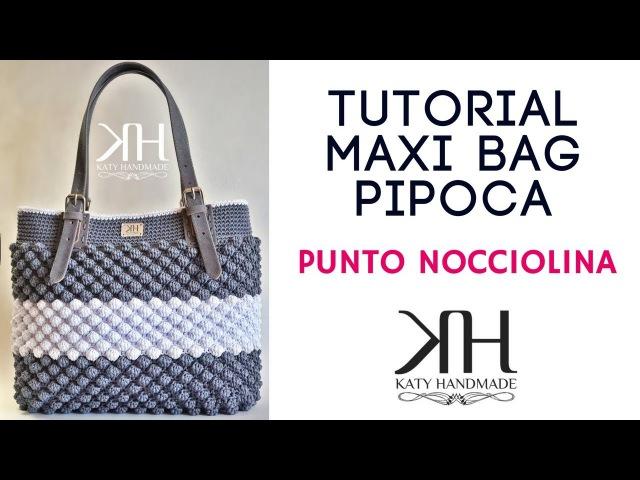 TUTORIAL BORSE UNCINETTO - PIPOCA - PUNTO NOCCIOLINA crochet/ganchillo ● Katy Handmade