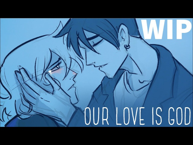 Our Love Is God WIP- Unfinished Heather's Animatic